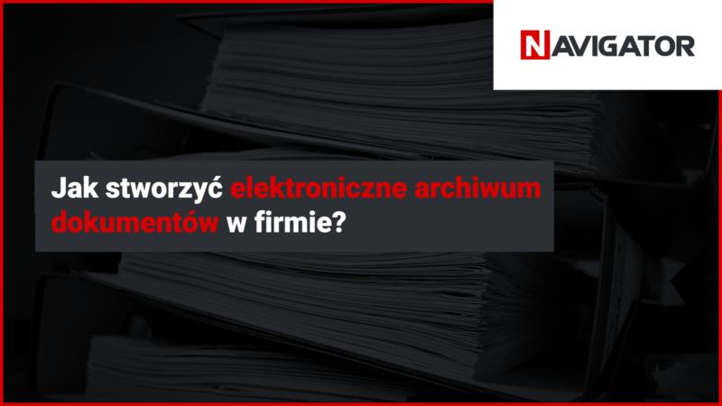 jak stworzyć elektroniczne archiwum dokumentów w firmie