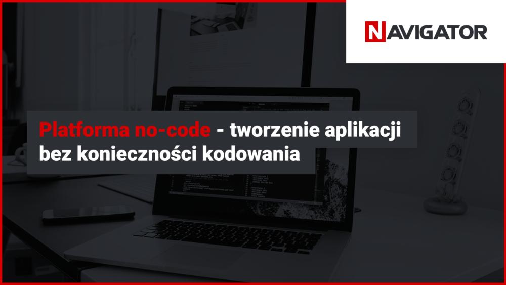 Platforma no-code – tworzenie aplikacji bez konieczności kodowania   Blog Archman