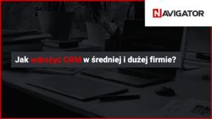 Jak wdrożyć CRM w średniej i dużej firmie? | Archman Blog