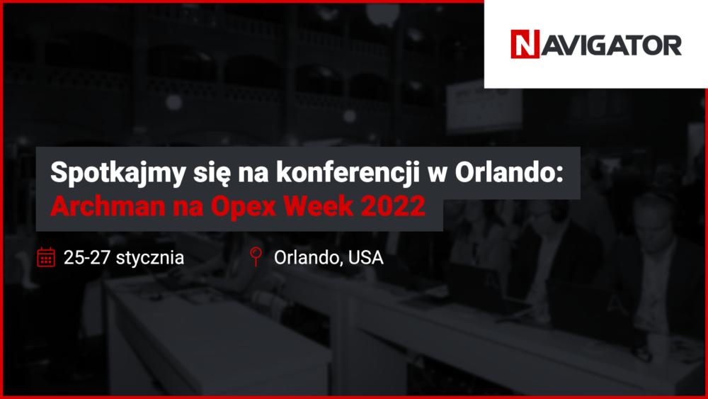 Spotkajmy się na konferencji w Orlando: Archman na Opex Week 2022 | Archman Wydarzenia