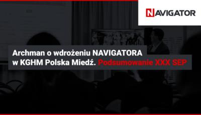 Archman o wdrożeniu NAVIGATORA w KGHM Polska Miedź. POdsumowanie XXX SEP
